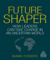 """""""Future Shaper: How Leaders Can Take Charge in an Uncertain World"""""""