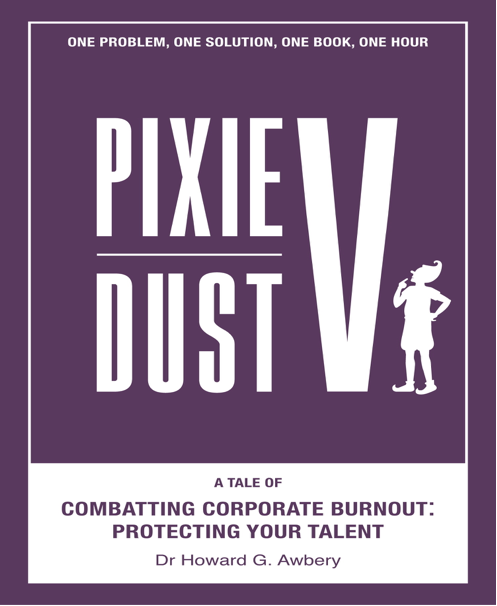 PIXIE DUST V: A Tale of Combatting Corporate Burnout: Protecting Your Talent