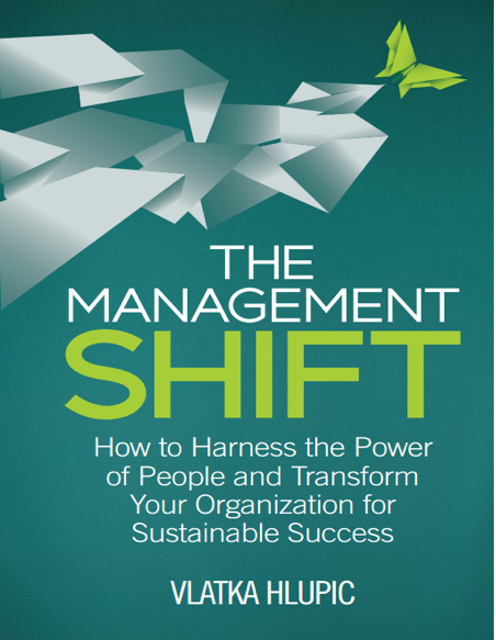The Management Shift: How To Harness The Power of People and Transform Your Organisation For Sustainable Success
