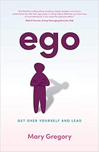 Ego: Get Over Yourself and Lead